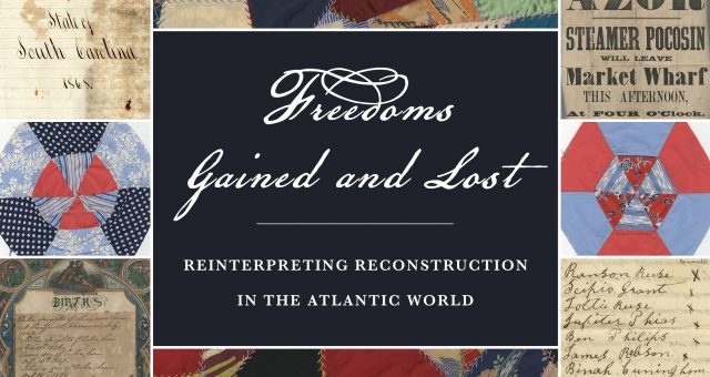 "Exhibit: ""Freedoms Gained and Lost: Forging Citizenship, Transforming Labors, and Negotiating Solidarity in Reconstruction Era South Carolina"""