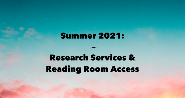 Summer 2021 Research Services and Reading Room Access